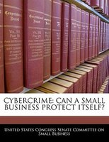 Cybercrime: Can A Small Business Protect Itself?
