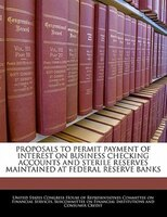 Proposals To Permit Payment Of Interest On Business Checking Accounts And Sterile Reserves Maintained At Federal Reserve Banks