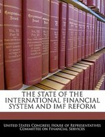 The State Of The International Financial System And Imf Reform