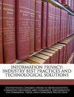 Information Privacy: Industry Best Practices And Technological Solutions