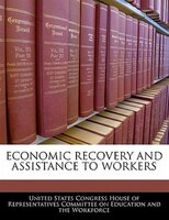 Economic Recovery And Assistance To Workers