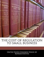 The Cost Of Regulation To Small Business