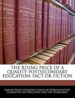 The Rising Price Of A Quality Postsecondary Education: Fact Or Fiction