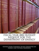 Fiscal Year 2002 Budget Request For The Department Of Energy