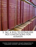 S. 361, A Bill To Establish Age Limitations For Airmen