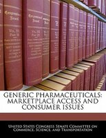 Generic Pharmaceuticals: Marketplace Access And Consumer Issues