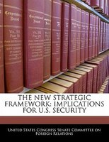 The New Strategic Framework: Implications For U.s. Security