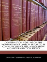 Confirmation Hearing On The Nomination Of James W. Ziglar To Be Commissioner Of The Immigration And Naturalization Service