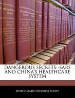 Dangerous Secrets--sars And China's Healthcare System