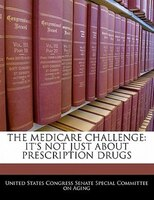 The Medicare Challenge: It's Not Just About Prescription Drugs