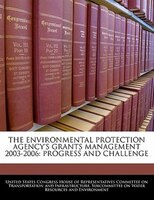 The Environmental Protection Agency's Grants Management 2003-2006: Progress And Challenge