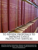 To Review Proposals To Improve Child Protective Services