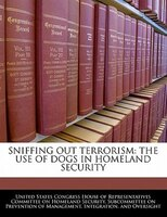 Sniffing Out Terrorism: The Use Of Dogs In Homeland Security