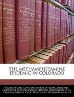 The Methamphetamine Epidemic In Colorado