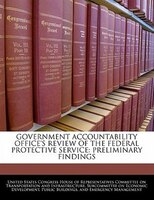 Government Accountability Office's Review Of The Federal Protective Service: Preliminary Findings