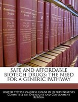 Safe And Affordable Biotech Drugs: The Need For A Generic Pathway