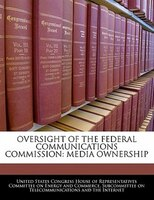 Oversight Of The Federal Communications Commission: Media Ownership