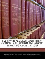 Empowering State And Local Officials Through Enhanced Fema Regional Offices