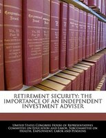 Retirement Security: The Importance Of An Independent Investment Adviser