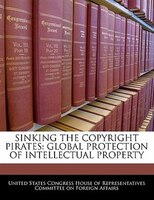 Sinking The Copyright Pirates: Global Protection Of Intellectual Property