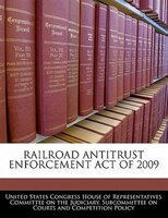 Railroad Antitrust Enforcement Act Of 2009