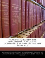 Hearing To Review The Implementation Of The Conservation Title Of The 2008 Farm Bill