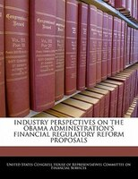 Industry Perspectives On The Obama Administration's Financial Regulatory Reform Proposals