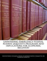 Unwinding Emergency Federal Reserve Liquidity Programs And Implications For Economic Recovery