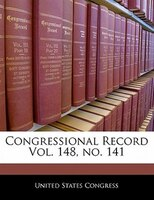 Congressional Record Vol. 148, No. 141