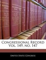 Congressional Record Vol. 149, No. 147