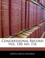 Congressional Record Vol. 150, No. 116