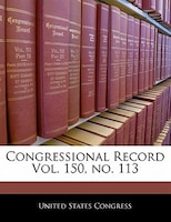 Congressional Record Vol. 150, No. 113
