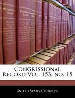 Congressional Record Vol. 153, No. 15