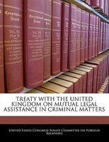 Treaty With The United Kingdom On Mutual Legal Assistance In Criminal Matters