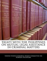 Treaty With The Philippines On Mutual Legal Assistance In Criminal Matters