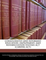 Consolidated And Reformed Education, Employment, And Rehabilitation Systems Act (careers Act)