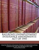 Railroad Unemployment Insurance Amendments Act Of 1995