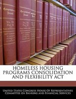 Homeless Housing Programs Consolidation And Flexibility Act