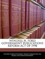 Wendell H. Ford Government Publications Reform Act Of 1998