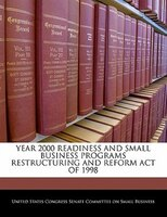 Year 2000 Readiness And Small Business Programs Restructuring And Reform Act Of 1998