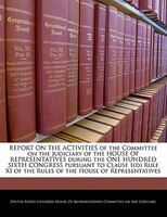 Report On The Activities Of The Committee On The Judiciary Of The House Of Representatives During The One Hundred Sixth Congress P