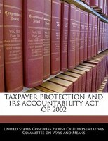 Taxpayer Protection And Irs Accountability Act Of 2002