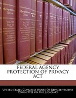 Federal Agency Protection Of Privacy Act
