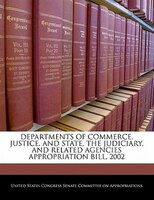 Departments Of Commerce, Justice, And State, The Judiciary, And Related Agencies Appropriation Bill, 2002