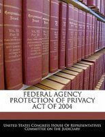 Federal Agency Protection Of Privacy Act Of 2004