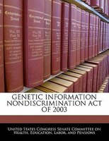 Genetic Information Nondiscrimination Act Of 2003