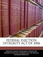 Federal Election Integrity Act Of 2006