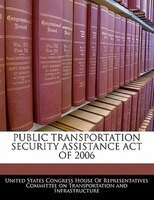 Public Transportation Security Assistance Act Of 2006