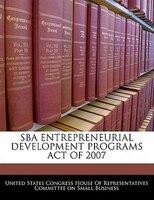 Sba Entrepreneurial Development Programs Act Of 2007