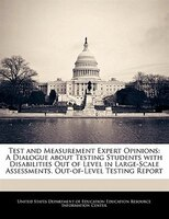 Test And Measurement Expert Opinions: A Dialogue About Testing Students With Disabilities Out Of Level In Large-scale Assessments.